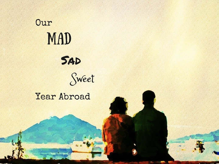 Our Mad Sad Sweet Year Abroad